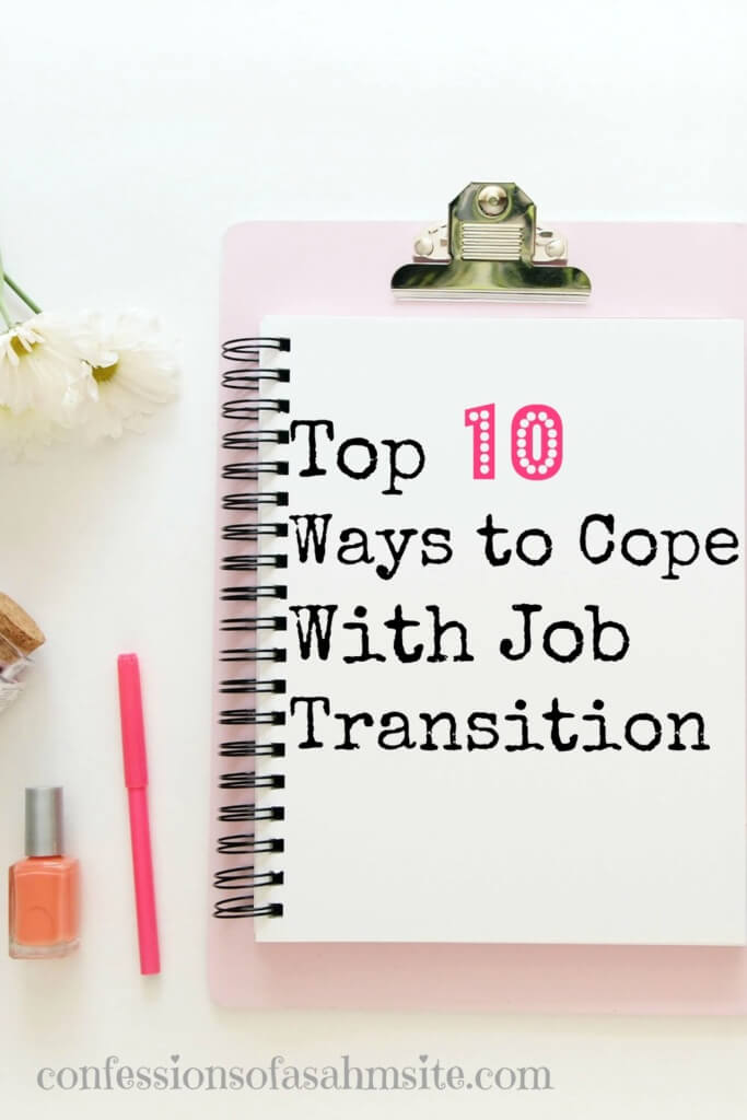 Top 10 Ways to Cope with Job Transition-Great tips on being able to cope with a job transition. Number 4 is something I hadn't thought about. Great read for those going through a transition at work or life.