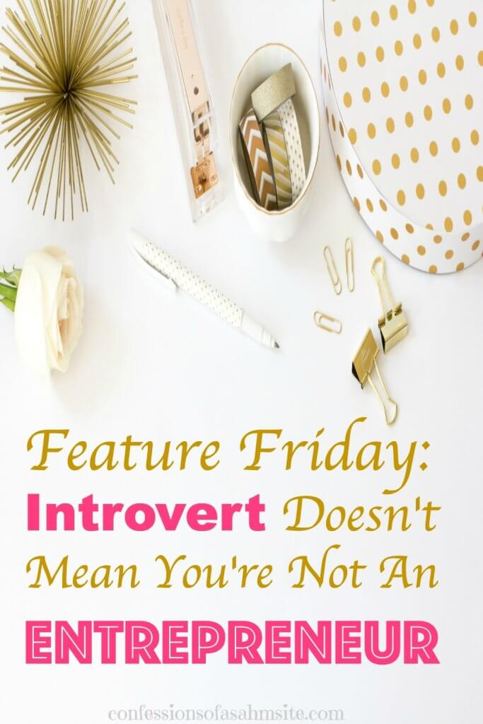 Introvert Doesn't Mean You're Not An Entrepreneur- Do you struggle to meet new people and grow your network? Read how this introvert has made a passive income and how she has helped other introverts turn their passion a reality.