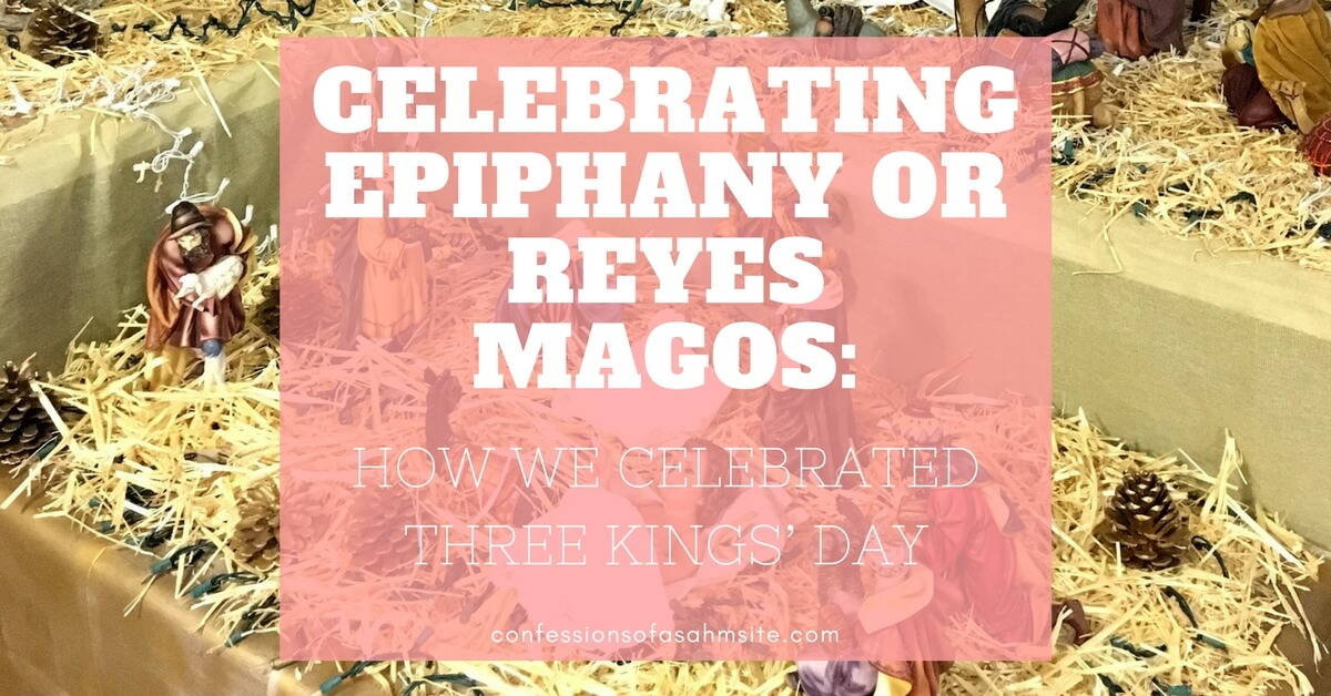 Celebrating Epiphany or Reyes Magos: How We Celebrated Three Kings' Day