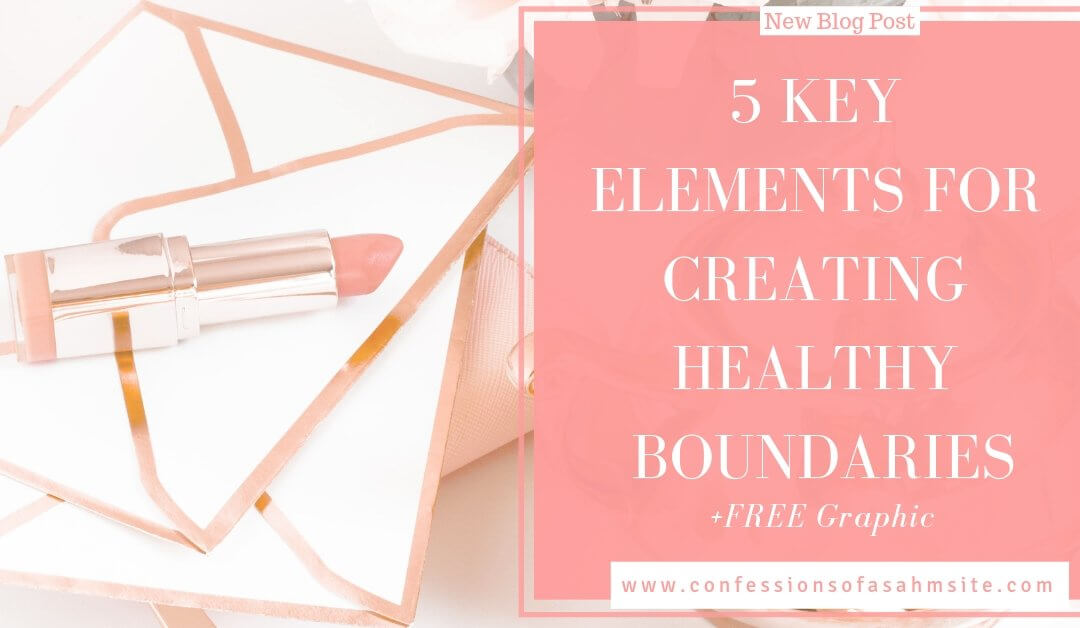 5 Key Elements for Creating Healthy Boundaries