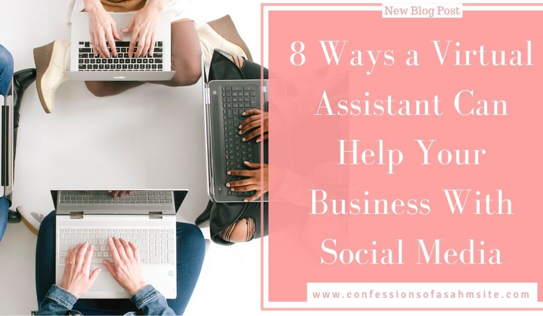 8 Ways a Virtual Assistant Can Help Your Business With Social Media